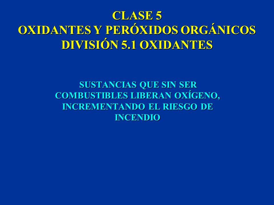 CLASE 5 OXIDANTES Y PERÓXIDOS ORGÁNICOS DIVISIÓN 5.1 OXIDANTES