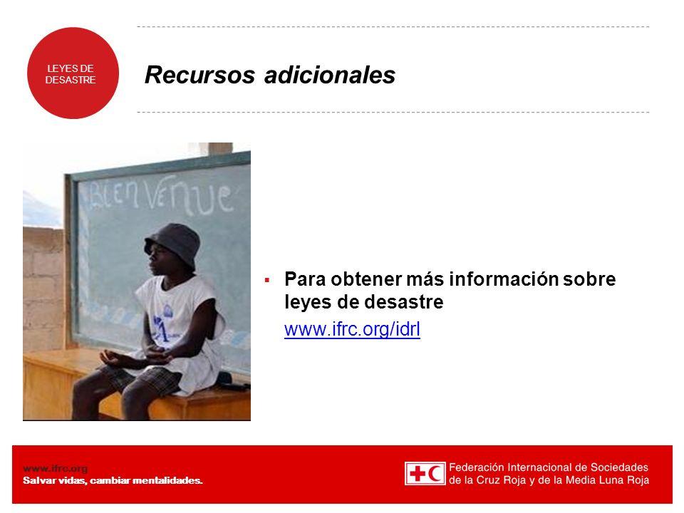 Recursos adicionales Para obtener más información sobre leyes de desastre. www.ifrc.org/idrl.