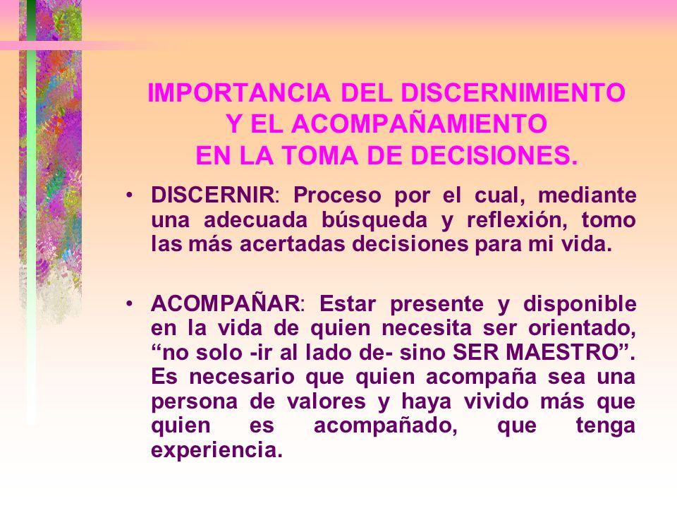 IMPORTANCIA DEL DISCERNIMIENTO Y EL ACOMPAÑAMIENTO EN LA TOMA DE DECISIONES.