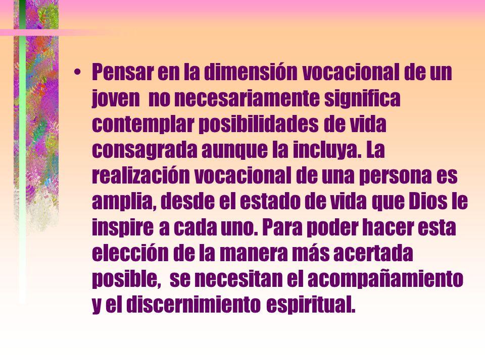 Pensar en la dimensión vocacional de un joven no necesariamente significa contemplar posibilidades de vida consagrada aunque la incluya.