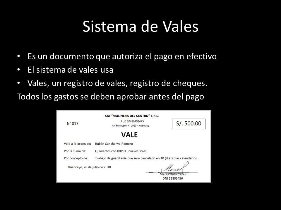 Sistema de Vales Es un documento que autoriza el pago en efectivo