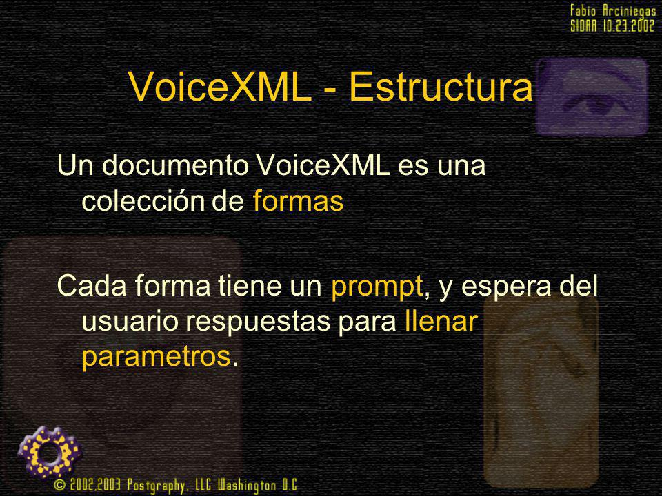 VoiceXML - Estructura Un documento VoiceXML es una colección de formas