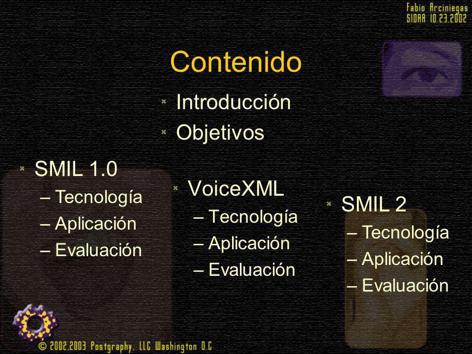 Contenido Introducción Objetivos SMIL 1.0 VoiceXML SMIL 2 Tecnología