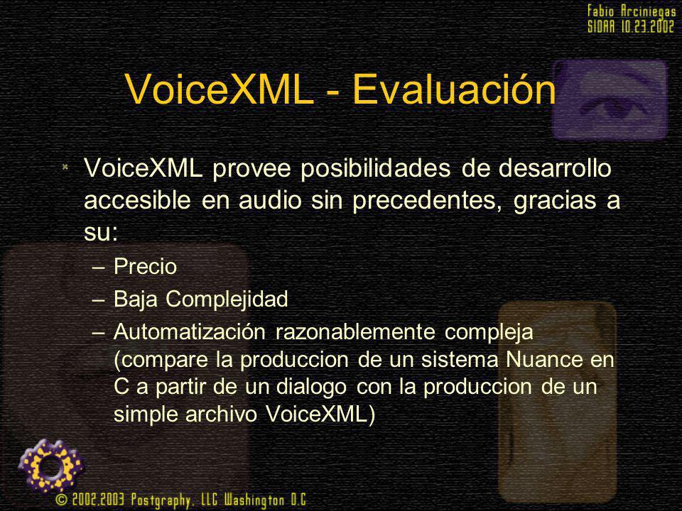 VoiceXML - Evaluación VoiceXML provee posibilidades de desarrollo accesible en audio sin precedentes, gracias a su: