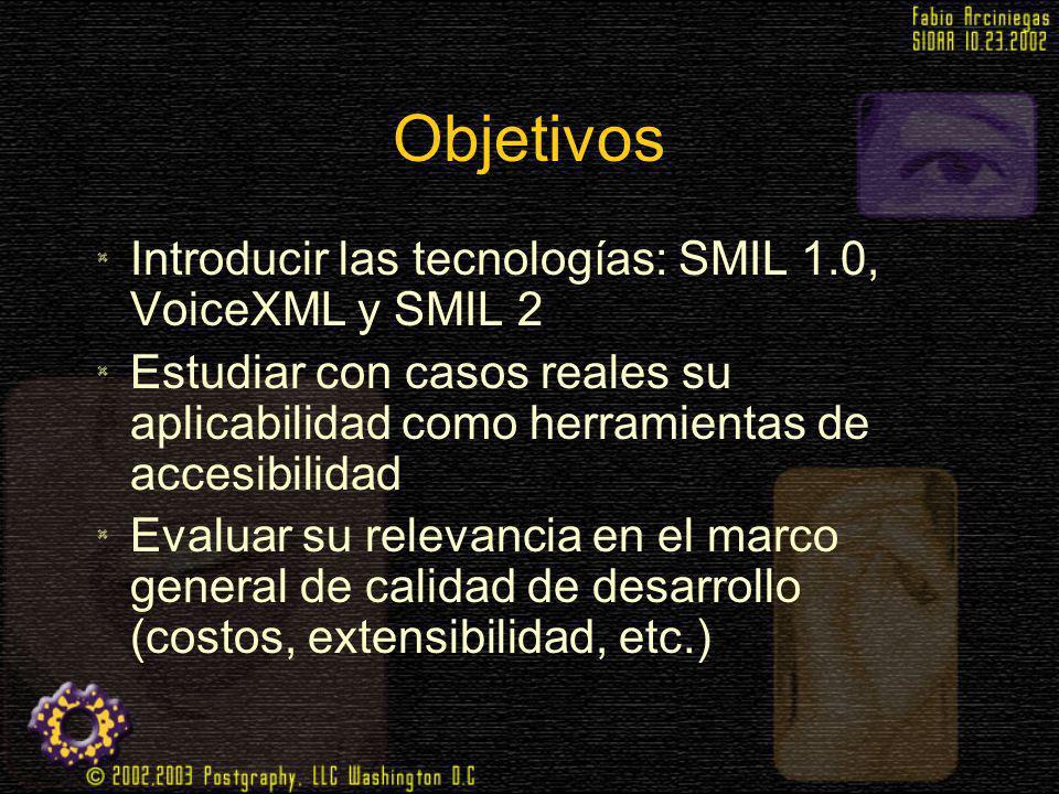 Objetivos Introducir las tecnologías: SMIL 1.0, VoiceXML y SMIL 2