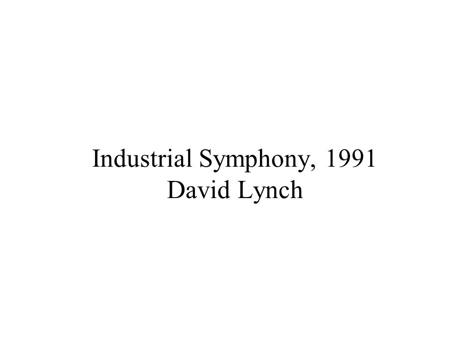 Industrial Symphony, 1991 David Lynch
