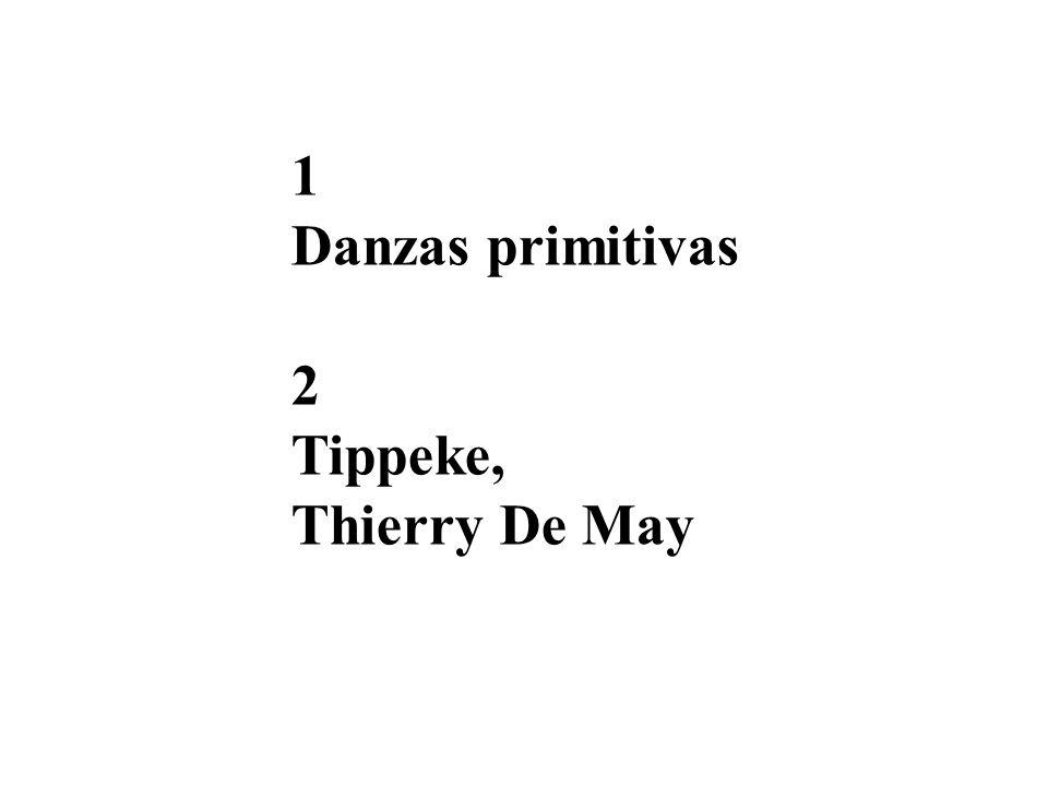1 Danzas primitivas 2 Tippeke, Thierry De May