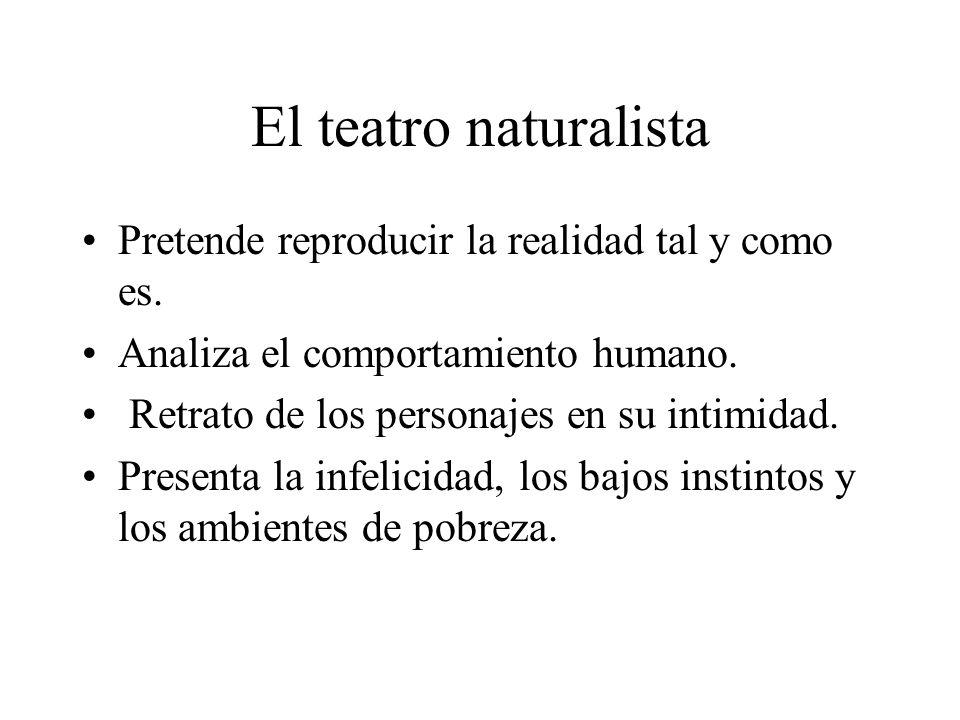 El teatro naturalista Pretende reproducir la realidad tal y como es.