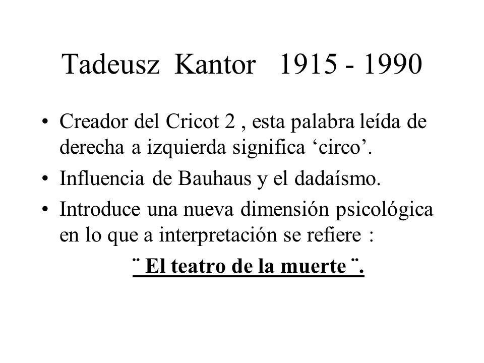 Tadeusz Kantor 1915 - 1990Creador del Cricot 2 , esta palabra leída de derecha a izquierda significa 'circo'.