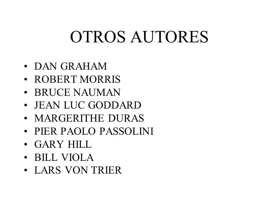 OTROS AUTORES DAN GRAHAM ROBERT MORRIS BRUCE NAUMAN JEAN LUC GODDARD