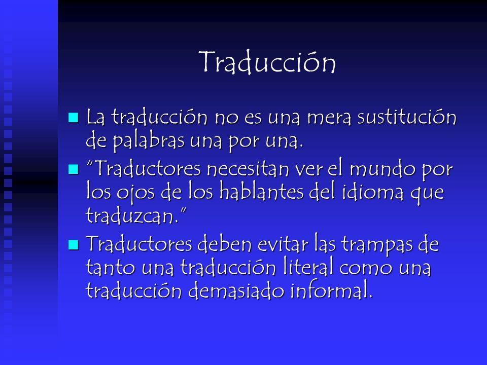 Traducción La traducción no es una mera sustitución de palabras una por una.