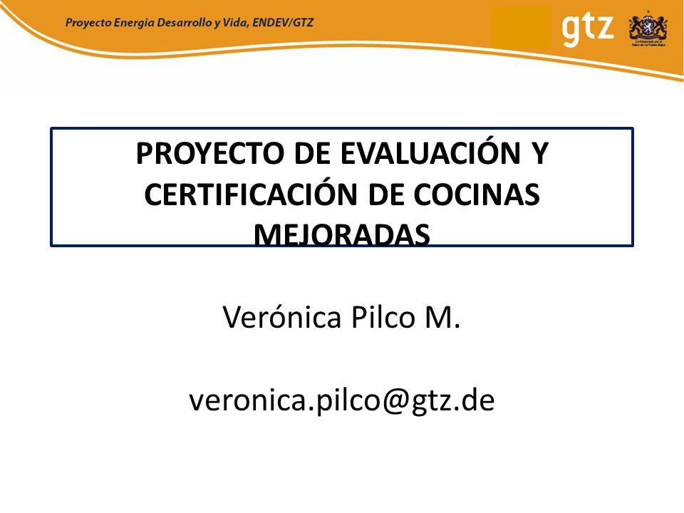 PROYECTO DE EVALUACIÓN Y CERTIFICACIÓN DE COCINAS MEJORADAS Verónica Pilco M. veronica.pilco@gtz.de