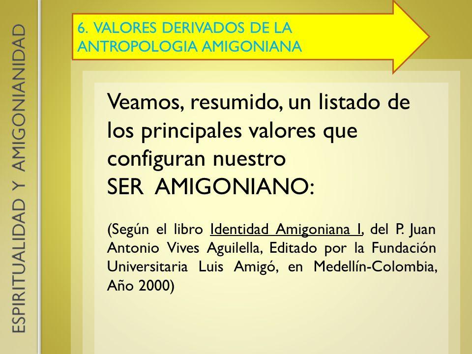 6. VALORES DERIVADOS DE LA ANTROPOLOGIA AMIGONIANA