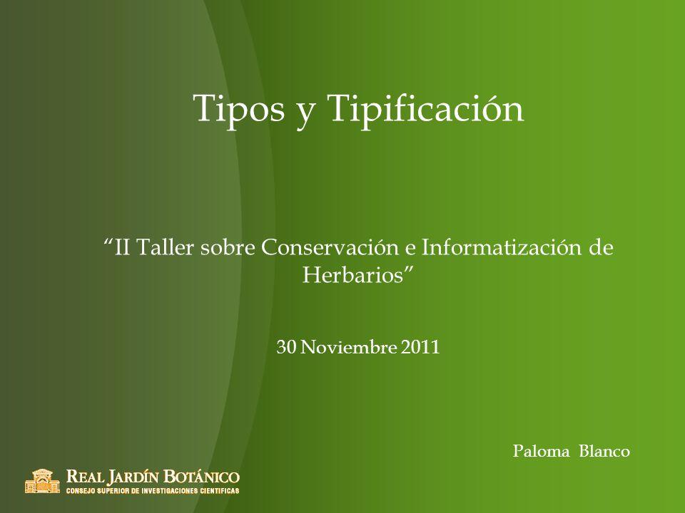 Tipos y Tipificación II Taller sobre Conservación e Informatización de Herbarios 30 Noviembre 2011