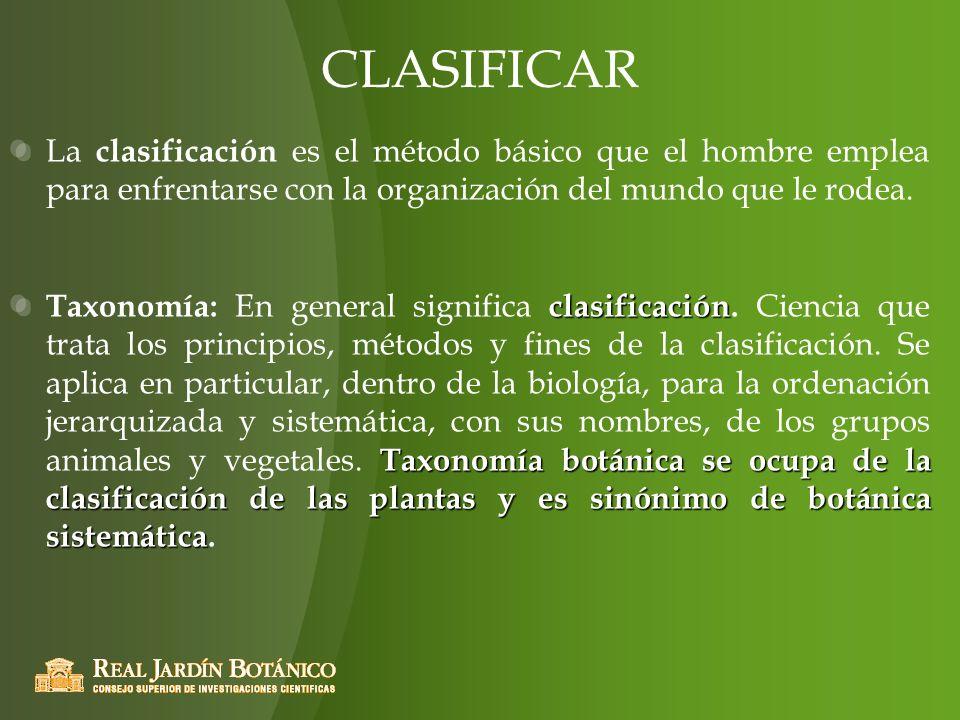 CLASIFICAR La clasificación es el método básico que el hombre emplea para enfrentarse con la organización del mundo que le rodea.