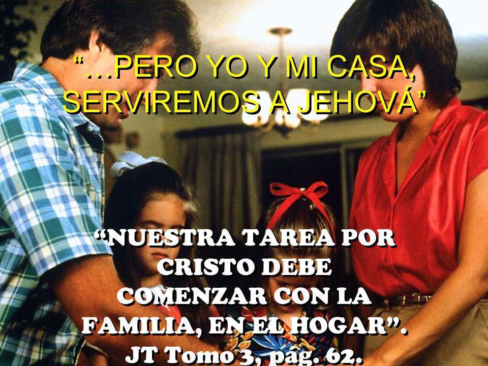 …PERO YO Y MI CASA, SERVIREMOS A JEHOVÁ