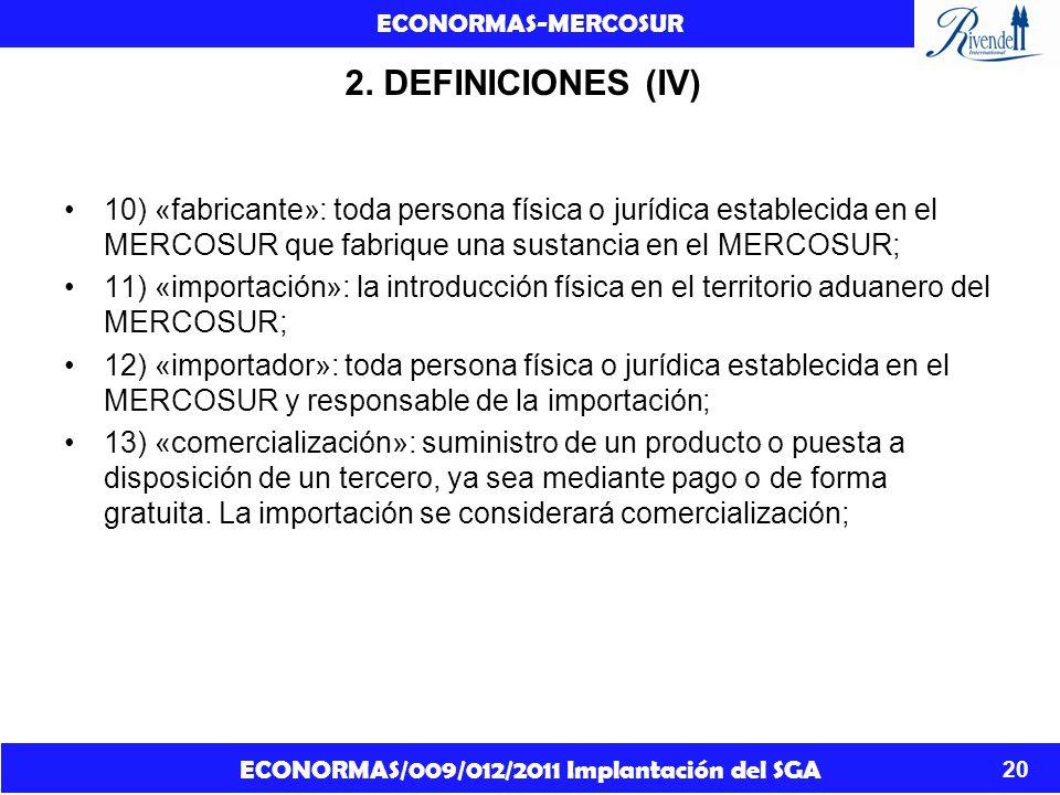 2. DEFINICIONES (IV)10) «fabricante»: toda persona física o jurídica establecida en el MERCOSUR que fabrique una sustancia en el MERCOSUR;