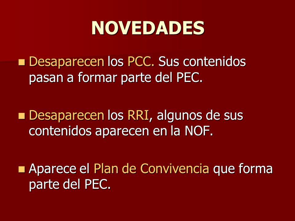NOVEDADES Desaparecen los PCC. Sus contenidos pasan a formar parte del PEC. Desaparecen los RRI, algunos de sus contenidos aparecen en la NOF.