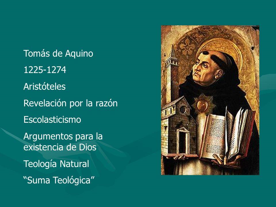 Tomás de Aquino 1225-1274. Aristóteles. Revelación por la razón. Escolasticismo. Argumentos para la existencia de Dios.
