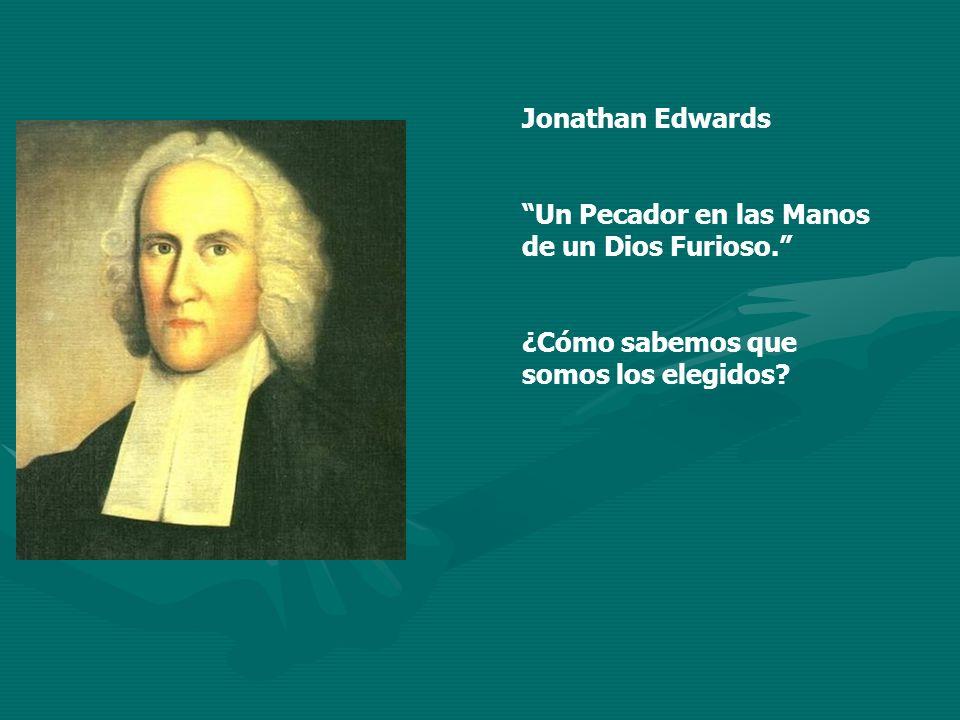 Jonathan Edwards Un Pecador en las Manos de un Dios Furioso. ¿Cómo sabemos que somos los elegidos