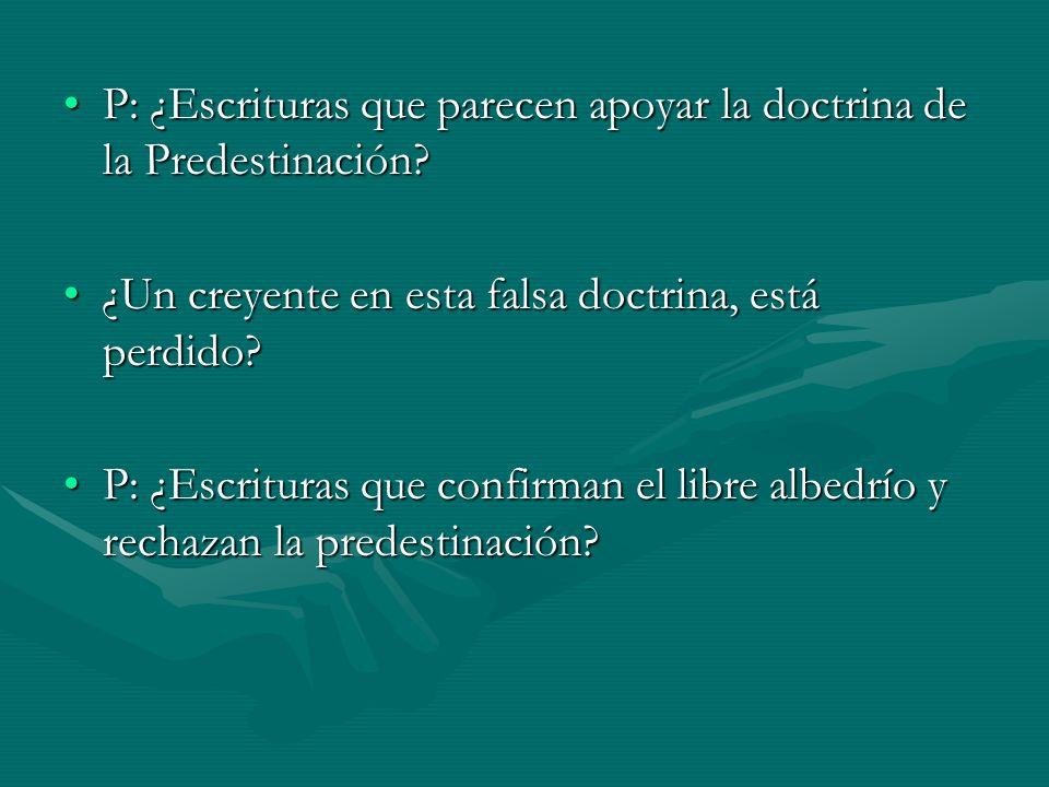 P: ¿Escrituras que parecen apoyar la doctrina de la Predestinación