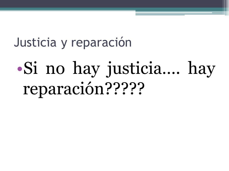 Si no hay justicia…. hay reparación