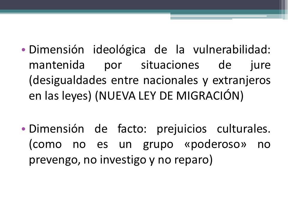 Dimensión ideológica de la vulnerabilidad: mantenida por situaciones de jure (desigualdades entre nacionales y extranjeros en las leyes) (NUEVA LEY DE MIGRACIÓN)