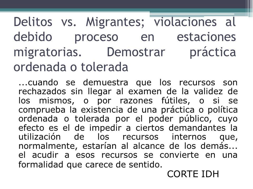 Delitos vs. Migrantes; violaciones al debido proceso en estaciones migratorias. Demostrar práctica ordenada o tolerada