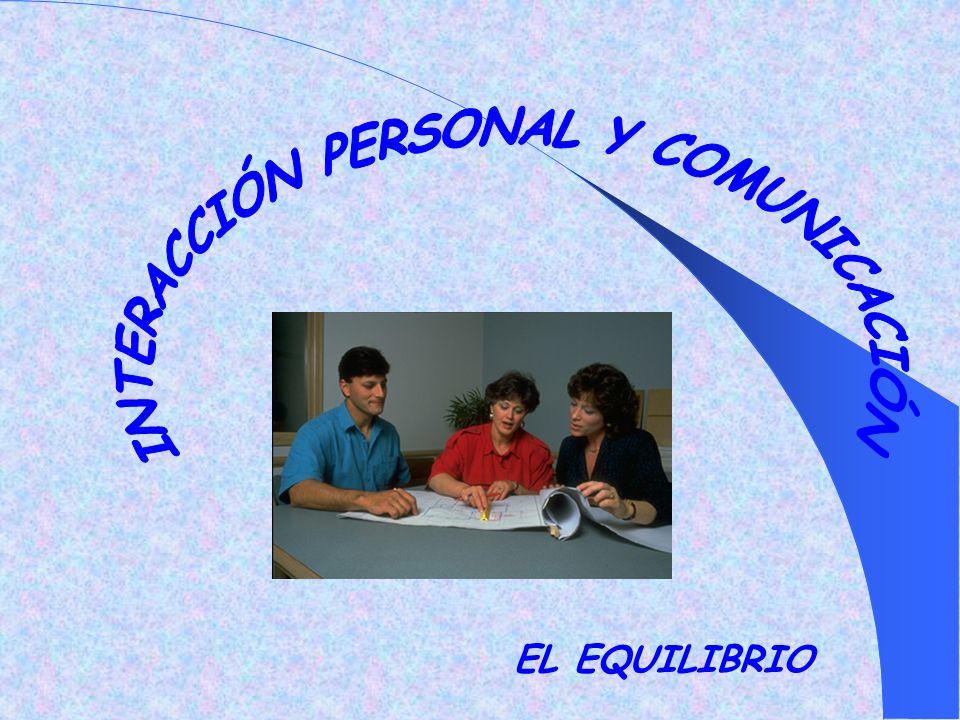 INTERACCIÓN PERSONAL Y COMUNICACIÓN