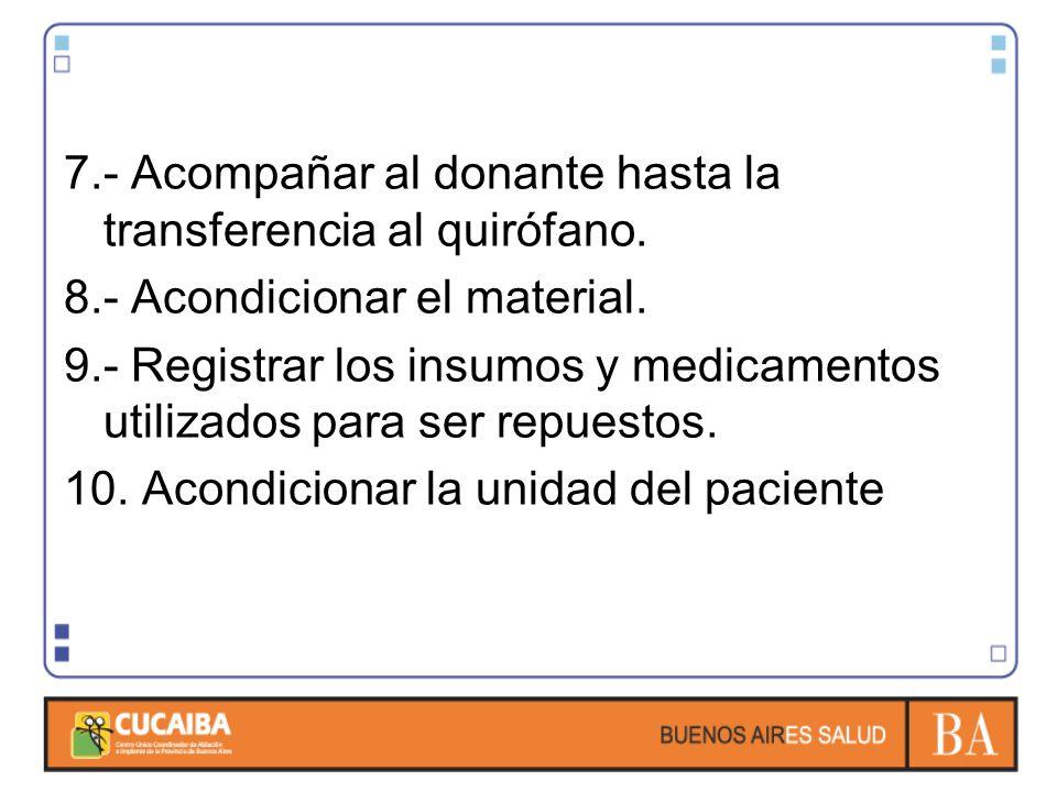 7.- Acompañar al donante hasta la transferencia al quirófano.