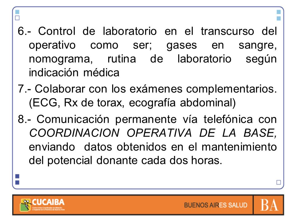 6.- Control de laboratorio en el transcurso del operativo como ser; gases en sangre, nomograma, rutina de laboratorio según indicación médica
