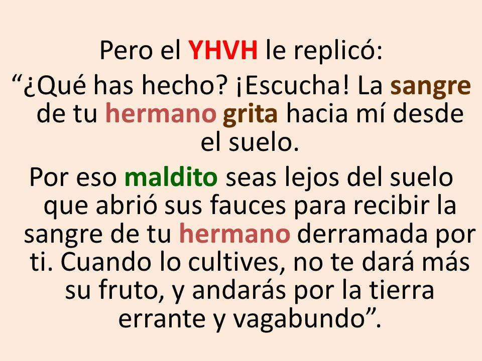 Pero el YHVH le replicó: