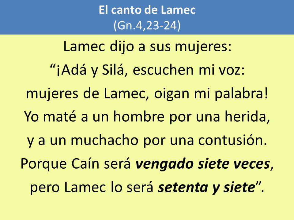 ¡Adá y Silá, escuchen mi voz: mujeres de Lamec, oigan mi palabra!