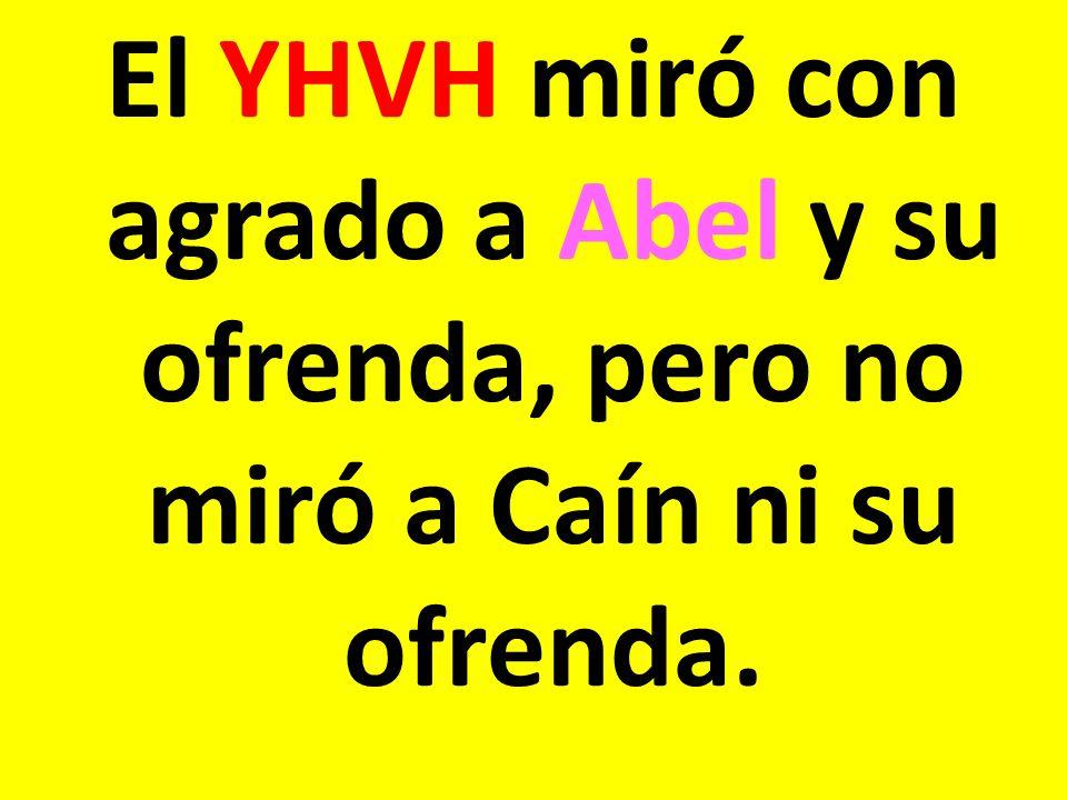 El YHVH miró con agrado a Abel y su ofrenda, pero no miró a Caín ni su ofrenda.