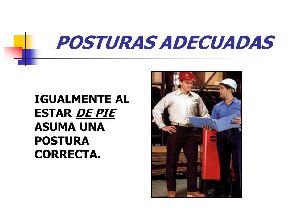 POSTURAS ADECUADAS IGUALMENTE AL ESTAR DE PIE ASUMA UNA POSTURA CORRECTA.