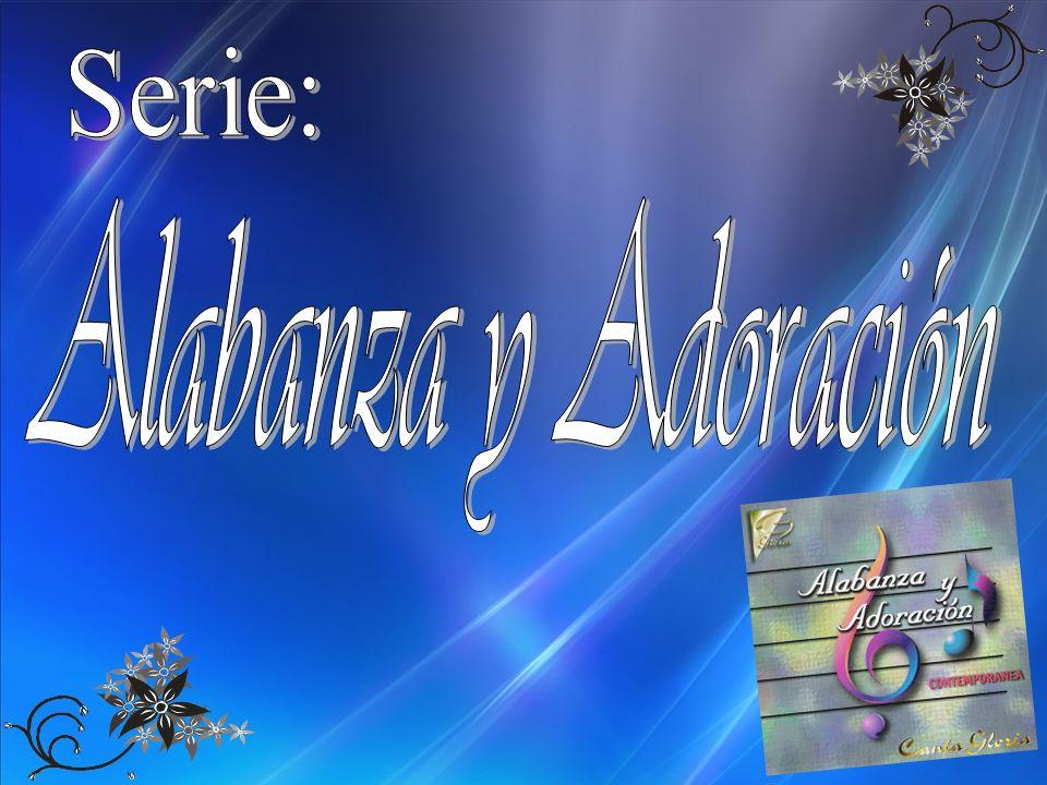 Serie: Alabanza y Adoración