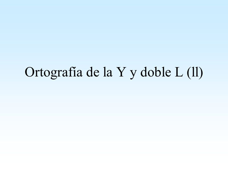 Ortografía de la Y y doble L (ll)