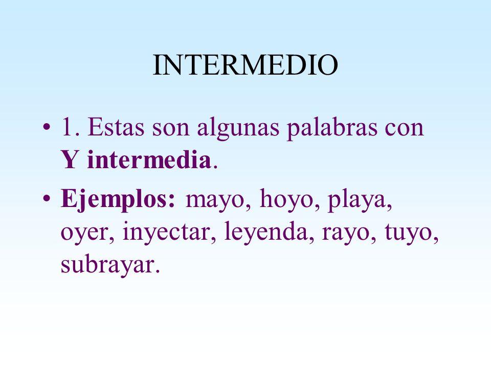 INTERMEDIO 1. Estas son algunas palabras con Y intermedia.