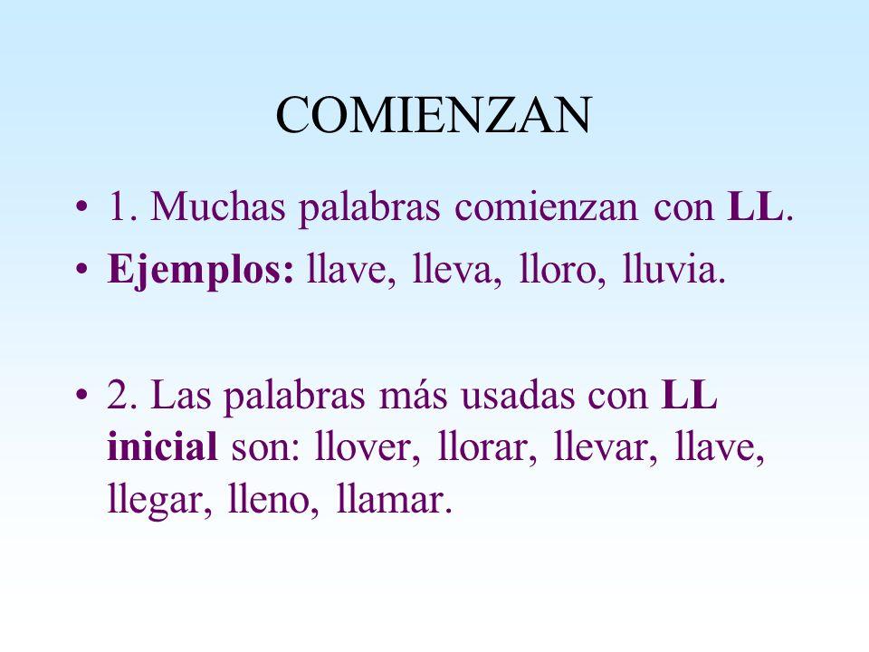 COMIENZAN 1. Muchas palabras comienzan con LL.