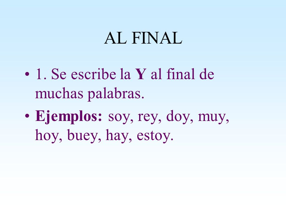 AL FINAL 1. Se escribe la Y al final de muchas palabras.