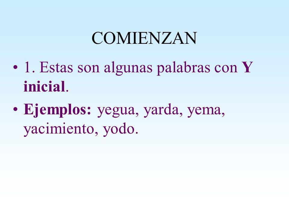 COMIENZAN 1. Estas son algunas palabras con Y inicial.