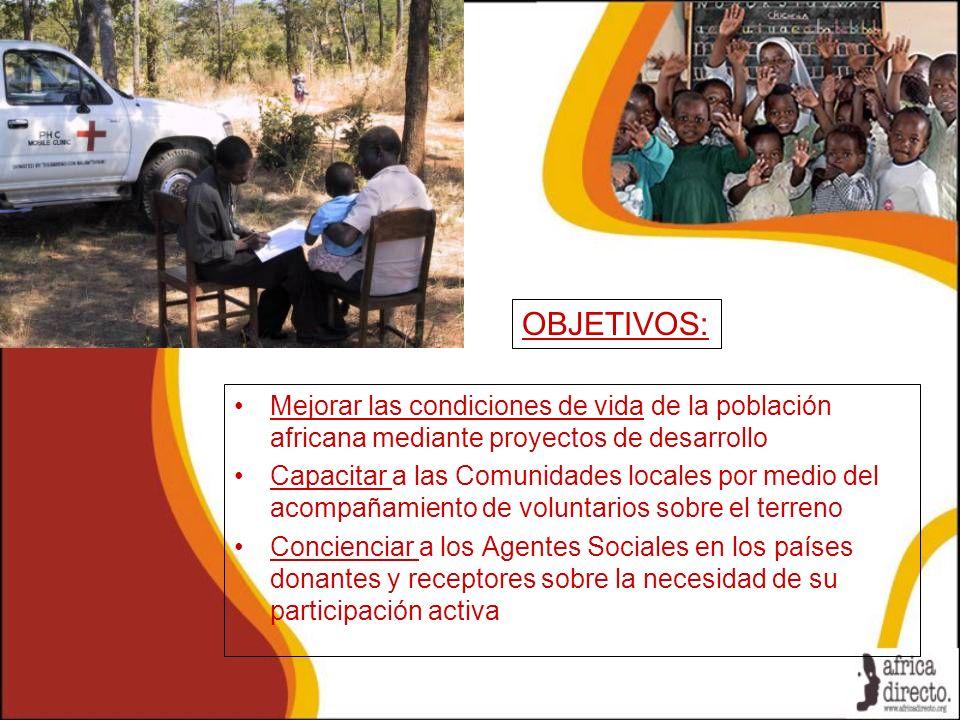 OBJETIVOS: Mejorar las condiciones de vida de la población africana mediante proyectos de desarrollo.