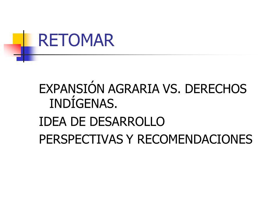RETOMAR EXPANSIÓN AGRARIA VS. DERECHOS INDÍGENAS. IDEA DE DESARROLLO