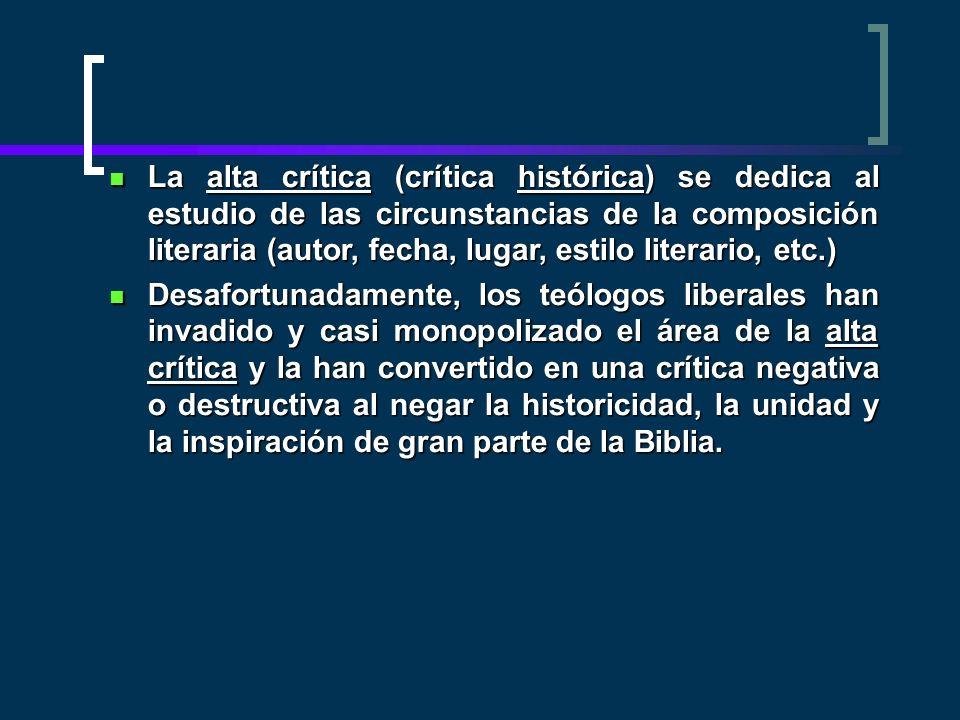 La alta crítica (crítica histórica) se dedica al estudio de las circunstancias de la composición literaria (autor, fecha, lugar, estilo literario, etc.)
