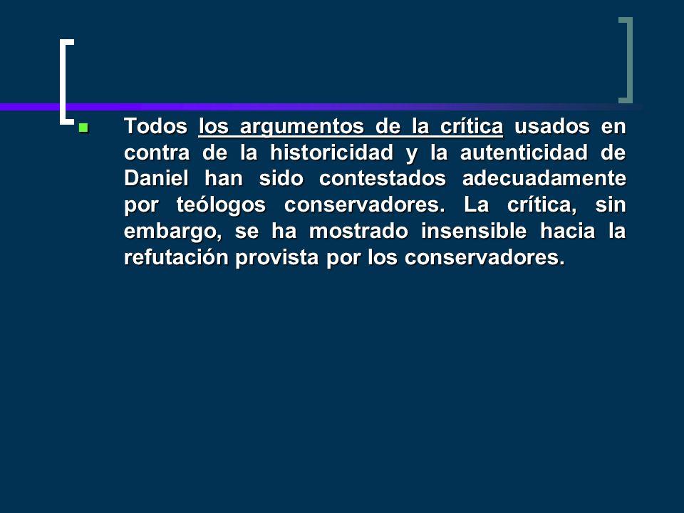 Todos los argumentos de la crítica usados en contra de la historicidad y la autenticidad de Daniel han sido contestados adecuadamente por teólogos conservadores.