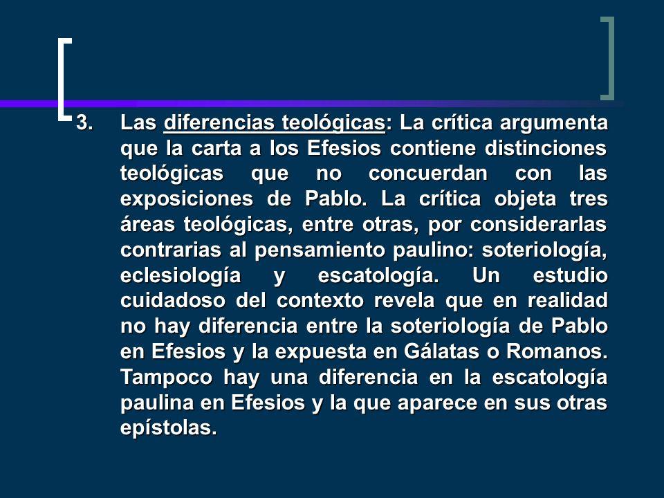 Las diferencias teológicas: La crítica argumenta que la carta a los Efesios contiene distinciones teológicas que no concuerdan con las exposiciones de Pablo.