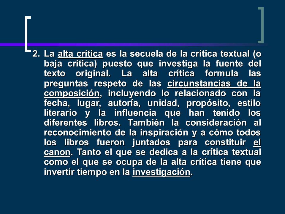 La alta crítica es la secuela de la crítica textual (o baja crítica) puesto que investiga la fuente del texto original.