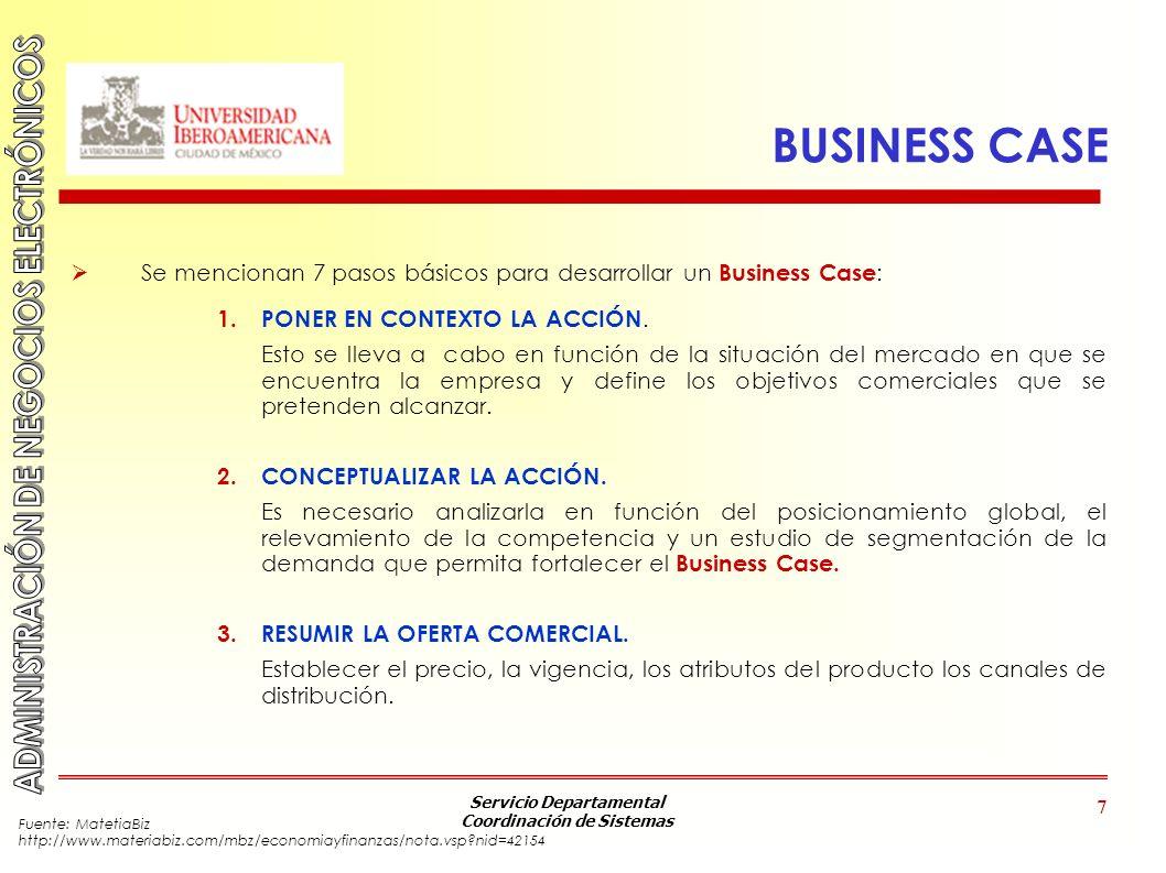 BUSINESS CASE Se mencionan 7 pasos básicos para desarrollar un Business Case: PONER EN CONTEXTO LA ACCIÓN.