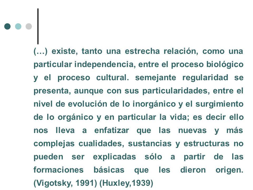 (…) existe, tanto una estrecha relación, como una particular independencia, entre el proceso biológico y el proceso cultural.