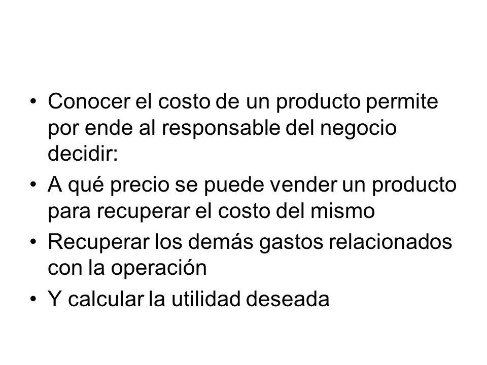 Conocer el costo de un producto permite por ende al responsable del negocio decidir: